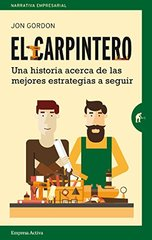 El carpintero/ The Carpenter: Una Historia Acera De Las Mejores Estrategias a Seguir / a Story About the Greatest Success Strategies of All