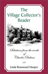The Village Collector's Reader: Selections from the Works of Charles Dickens