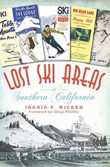 Lost Ski Areas of Southern California by Wicken, Ingrid P./ Pfeiffer, Doug (FRW)
