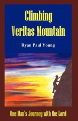 Climbing Veritas Mountain: One Man's Journey With the Lord