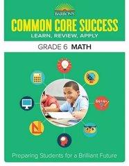 Barron's Common Core Success Grade 6 Math: Learn, Review, Apply