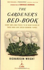 The Gardener's Bed-Book: Short and Long Pieces to Be Read in Bed by Those Who Love Green Growing Things