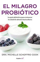 El milagro probiotico /The Probiotic Promise: La guia definitiva para restairar tu salud de adentro hacia afuera / Simple Steps to Heal Your Body from the Inside Out