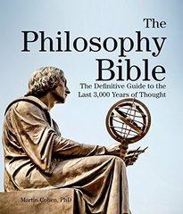 The Philosophy Bible: The Definitive Guide to the Last 3,000 Years of Thought