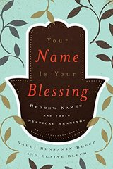Your Name Is Your Blessing: Hebrew Names and Their Mystical Meanings