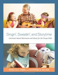 Singin', Sweatin', and Storytime: Literature-Based Movement and Music for the Young Child
