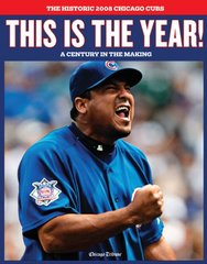 This Is the Year!: The Historic 2008 Chicago Cubs