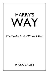 Harry's Way: The Twelve Steps Without God