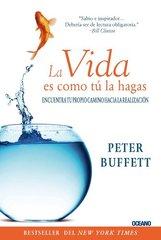 La vida es como tu la hagas / Life Is Like You Do It: Encuentra Tu Propio Camino Hacia La Realizacion by Buffett, Peter