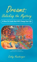 Dreams - Unlocking the Mystery: A How-to Guide That Will Change Your Life by Hunsberger, Cathy