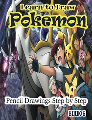 Learn to Draw Pokemon: Pencil Drawings Step by Step: Pencil Drawing Ideas for Absolute Beginners