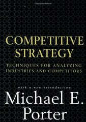 Competitive Strategy: Techniques for Analyzing Industries and Competitors by Porter, Michael E.