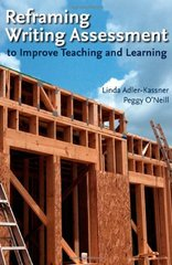 Reframing Writing Assessment to Improve Teaching and Learning by Adler-Kassner, Linda/ O'Neill, Peggy