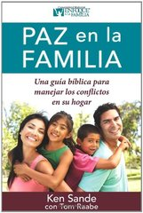 Paz en la familia / Peacemaking for Families: Una guia biblica para manejar los conflictos en su hogar