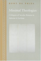 Minimal Theologies: Critiques of Secular Reason in Adorno and Levinas