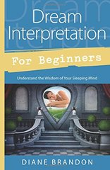 Dream Interpretation for Beginners: Understand the Wisdom of Your Sleeping Mind by Brandon, Diane