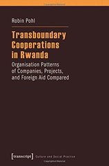 Transboundary Cooperations in Rwanda: Organisation Patterns of Companies, Projects, and Foreign Aid Compared