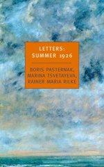 Letters: Summer 1926 : Boris Pasternak, Marina Tsvetayeva, Rainer Maria Rilke