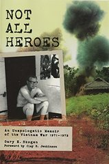 Not All Heroes: An Unapologetic Memoir of the Vietnam War, 1971-1972