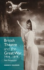 British Theatre and the Great War, 1914 – 1919: New Perspectives