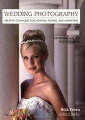 Wedding Photography: Creative Techniques For Lighting, Posing, And Marketing For Digital And Film Photographers by Ferro, Rick