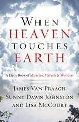 When Heaven Touches Earth: A Little Book of Miracles, Marvels, and Wonders