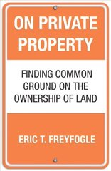 On Private Property: Finding Common Ground on the Ownership of Land