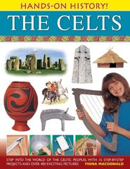 The Celts: Step into the World of the Celtic Peoples, With 15 Step-by-Step Projects and over 400 Exciting Pictures