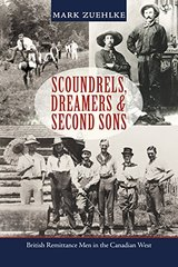 Scoundrels, Dreamers & Second Sons: British Remittance Men in the Canadian West