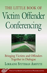 The Little Book of Victim Offender Conferencing: Bringing Victims and Offenders Together in Dialogue