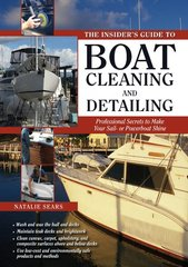The Insider's Guide to Boat Cleaning and Detailing: Professional Secrets to Make Your Sailboat or Powerboat Shine by Sears, Natalie