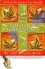 Wisdom from the Four Agreements by Ruiz, Don Miguel