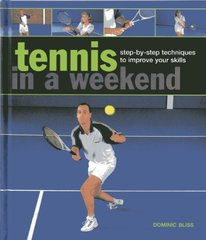 Tennis in a Weekend: step-by-step techniques to improve your skills by Bliss, Dominic