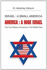 Israel: a Small America, America: a Huge Israel: The True History of America in the Middle East