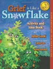 Grief Is Like a Snowflake: Activity and Idea Book