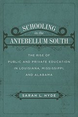 Schooling in the Antebellum South: The Rise of Public and Private Education in Louisiana, Mississippi, and Alabama