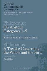 Philoponus: On Aristotle Categories 1–5 With Philoponus; a Treatise Concerning the Whole and the Parts