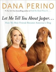 Let Me Tell You About Jasper: How My Best Friend Became America's Dog