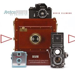Retro Photo An Obsession: A Personal Selection of Vintage Cameras and the Photographs They Take