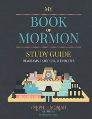My Book of Mormon: Diagrams, Doodles, & Insights: Nephi - Mosiah