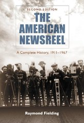 The American Newsreel: A Complete History, 1911-1967