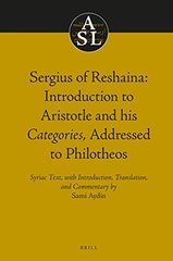 Sergius of Reshaina: Introduction to Aristotle and His Categories, Addressed to Philotheos