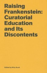 Raising Frankenstein: Curatorial Education and Its Discontents