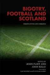 Bigotry, Football, and Scotland by Flint, John (EDT)/ Kelly, John (EDT)/ McConnell, Jack (FRW)
