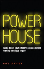 Powerhouse: Turbo Boost Your Effectiveness and Start Making a Serious Impact by Clayton, Mike