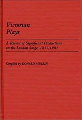 Victorian Plays: A Record of Significant Productions on the London Stage, 1837-1901