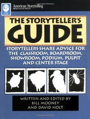 The Storyteller's Guide: Storytellers Share Advice for the Classroom, Boardroom, Showroom, Podium, Pulpit and Central Stage
