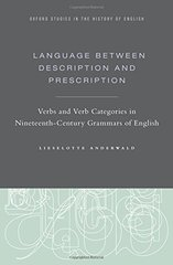 Language Between Description and Prescription: Verbs and Verb Categories in Nineteenth-Century Grammars of English