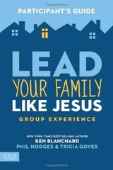 Lead Your Family Like Jesus, Participant's Guide: Powerful Parenting Principles from the Creator of Families