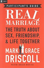Real Marriage: The Truth About Sex, Friendship, & Life Together: Participant's Guide